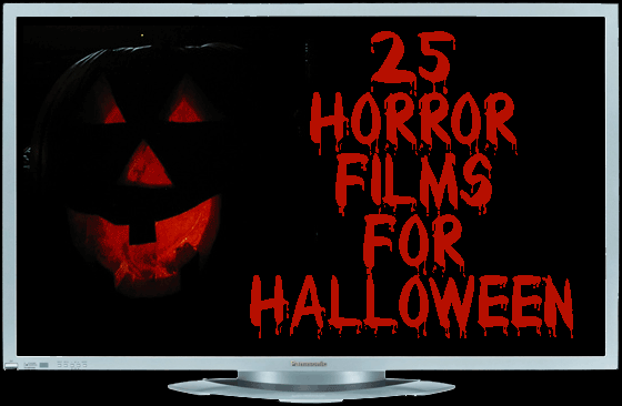 25 Horror Films For Halloween